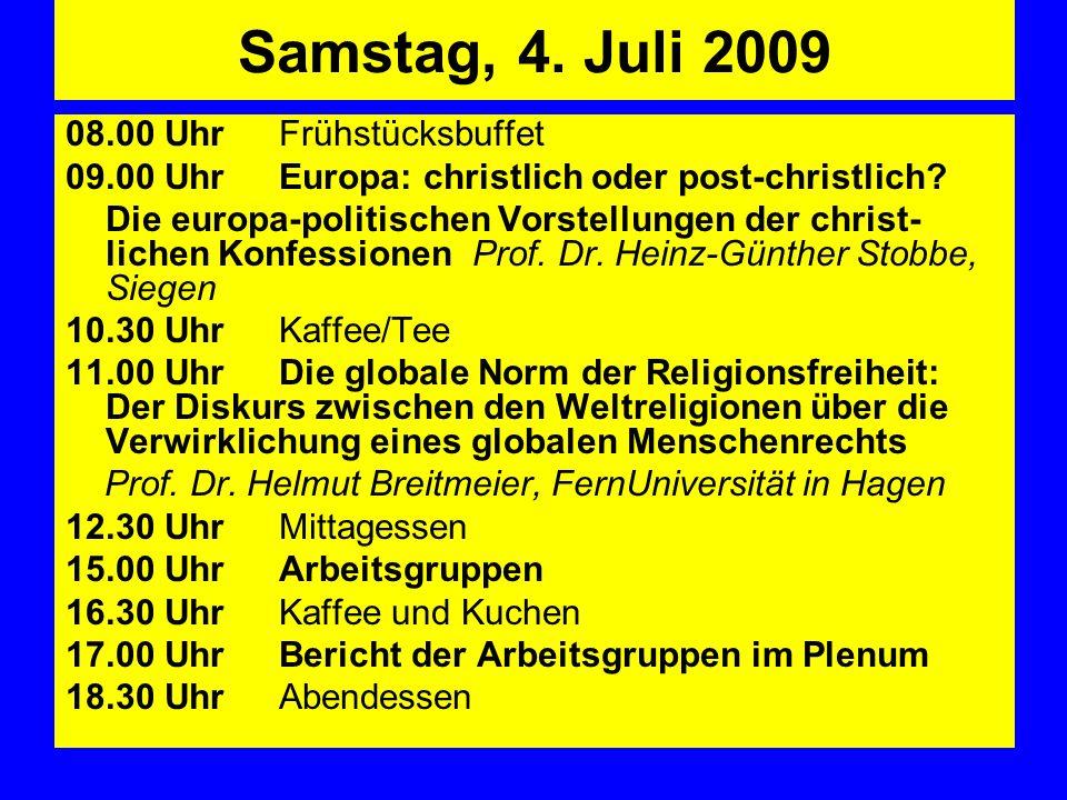 Samstag, 4. Juli 2009 08.00 UhrFrühstücksbuffet 09.00 UhrEuropa: christlich oder post-christlich? Die europa-politischen Vorstellungen der christ- lic