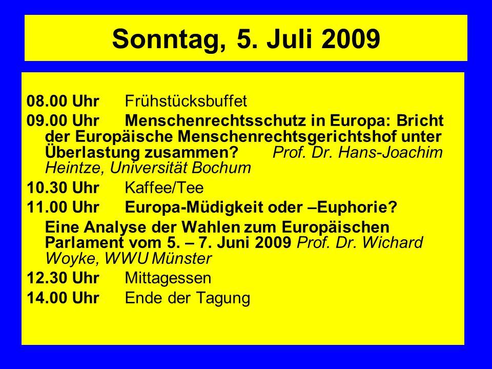 Sonntag, 5. Juli 2009 08.00 UhrFrühstücksbuffet 09.00 UhrMenschenrechtsschutz in Europa: Bricht der Europäische Menschenrechtsgerichtshof unter Überla