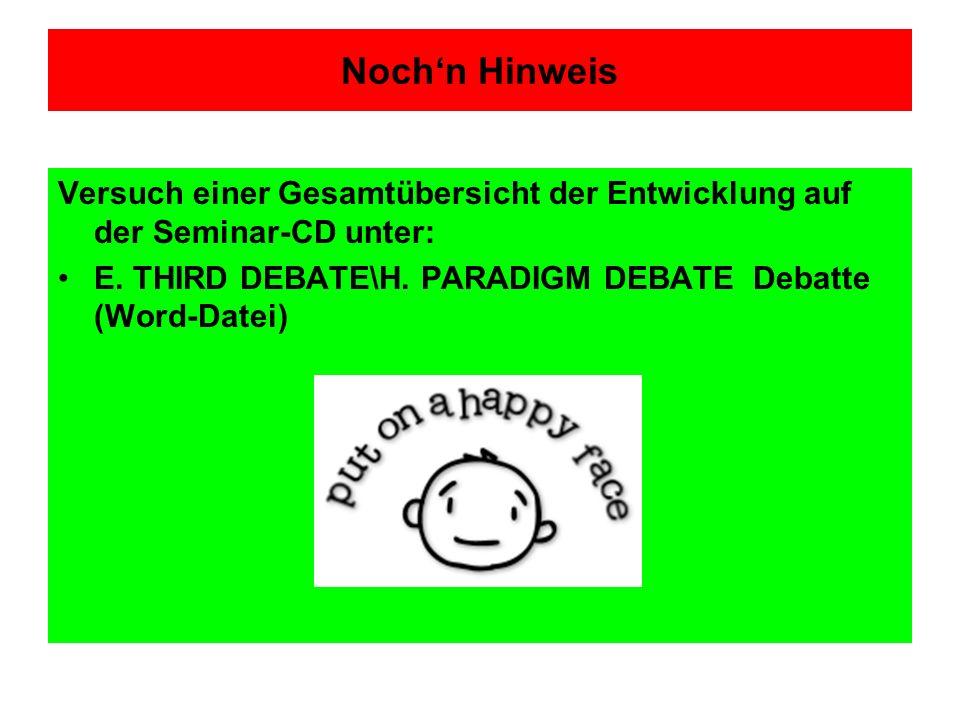 Nochn Hinweis Versuch einer Gesamtübersicht der Entwicklung auf der Seminar-CD unter: E. THIRD DEBATE\H. PARADIGM DEBATE Debatte (Word-Datei)