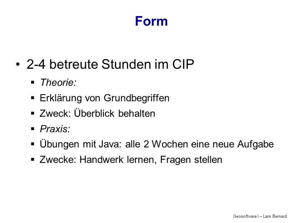 Geosoftware I – Lars Bernard Form 2-4 betreute Stunden im CIP Theorie: Erklärung von Grundbegriffen Zweck: Überblick behalten Praxis: Übungen mit Java