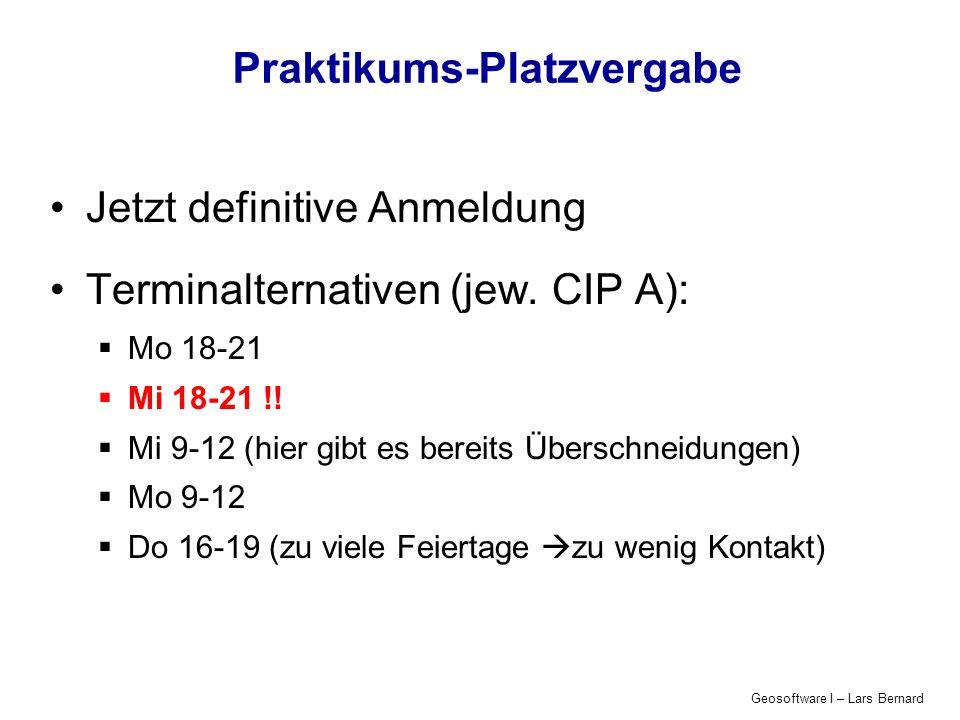 Geosoftware I – Lars Bernard Praktikums-Platzvergabe Jetzt definitive Anmeldung Terminalternativen (jew. CIP A): Mo 18-21 Mi 18-21 !! Mi 9-12 (hier gi