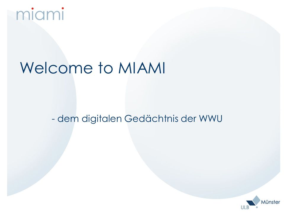 M Münstersches I Informations- und A A rchivsystem für M Multimediale I Inhalte eine Dienstleistung der Universitäts- und Landesbibliothek und des Zentrums für Informationsverarbeitung für die Angehörigen der WWU Münster http://miami.uni-muenster.de