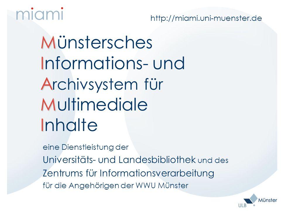 Zielsetzungen von MIAMI für die Universität Unterstützung innovativer Ansätze im Bereich Multimedia Förderung digitaler Publikationsmöglichkeiten Langzeitarchivierung digitaler und multimedialer Dokumente Einsatz offener Standards für Schnittstellen und Metadaten Freier Zugang zu Dokumenten für Forschung und Lehre