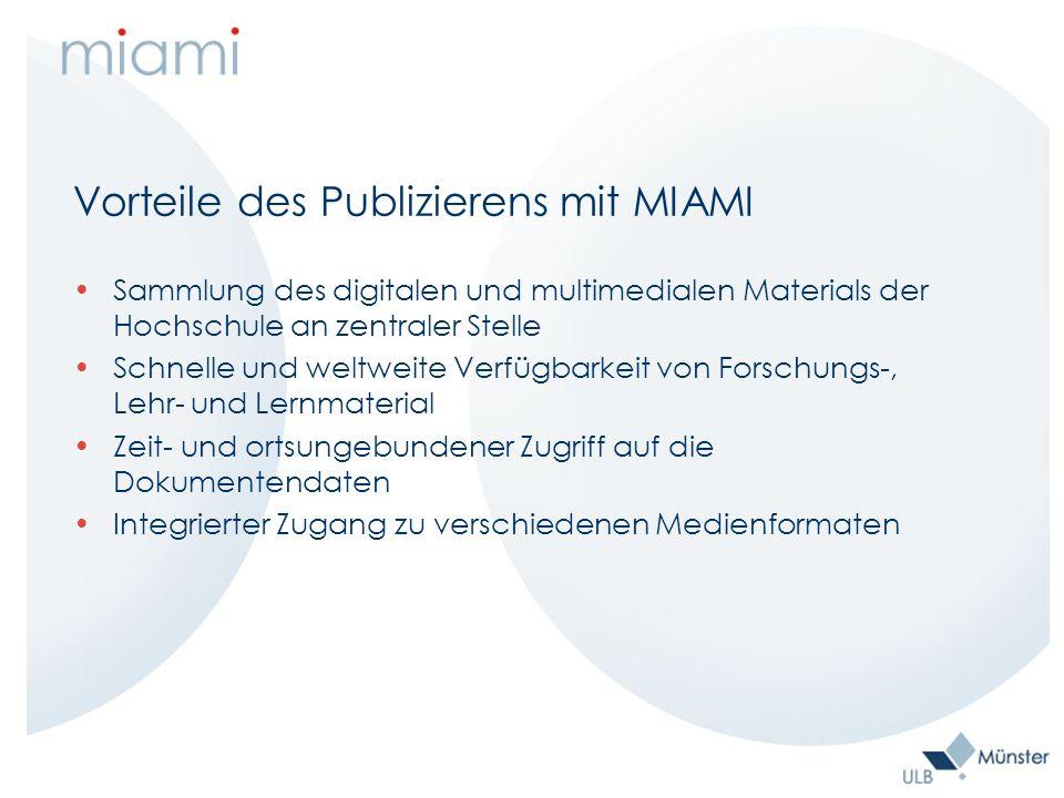 Vorteile des Publizierens mit MIAMI Sammlung des digitalen und multimedialen Materials der Hochschule an zentraler Stelle Schnelle und weltweite Verfügbarkeit von Forschungs-, Lehr- und Lernmaterial Zeit- und ortsungebundener Zugriff auf die Dokumentendaten Integrierter Zugang zu verschiedenen Medienformaten