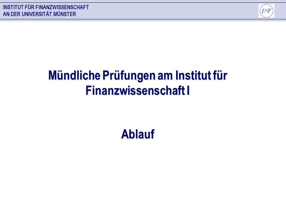 INSTITUT FÜR FINANZWISSENSCHAFT AN DER UNIVERSITÄT MÜNSTER Mündliche Prüfungen am Institut für Finanzwissenschaft I Ablauf