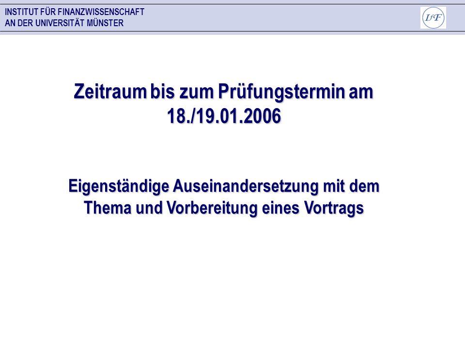 INSTITUT FÜR FINANZWISSENSCHAFT AN DER UNIVERSITÄT MÜNSTER Zeitraum bis zum Prüfungstermin am 18./19.01.2006 Eigenständige Auseinandersetzung mit dem