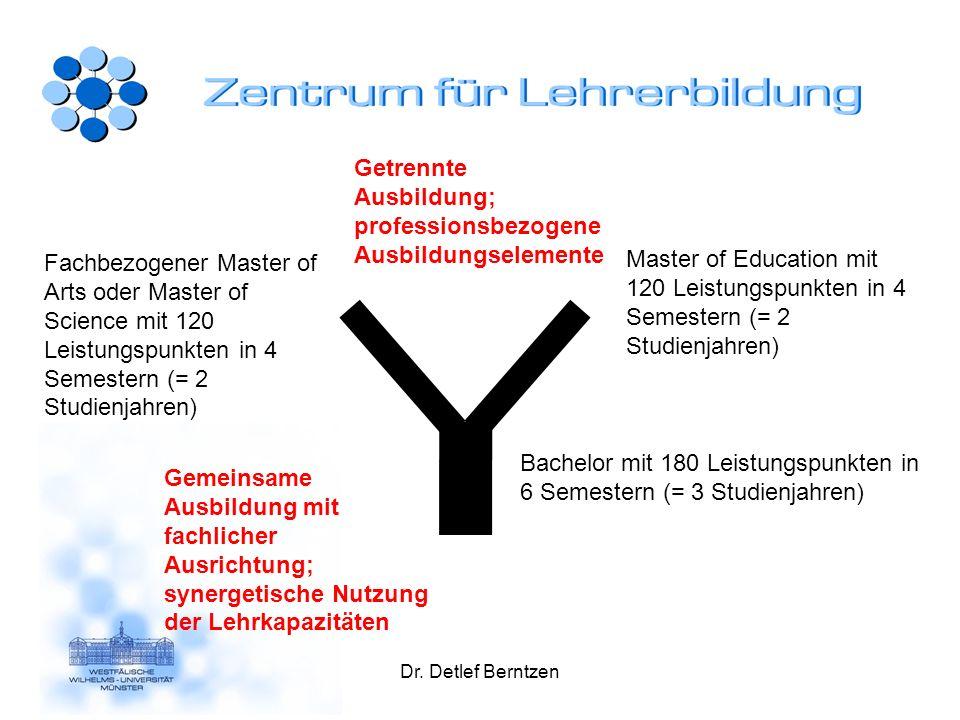 Dr. Detlef Berntzen Bachelor mit 180 Leistungspunkten in 6 Semestern (= 3 Studienjahren) Master of Education mit 120 Leistungspunkten in 4 Semestern (
