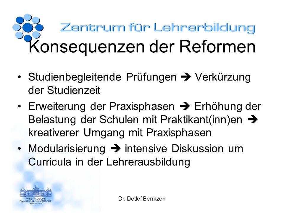 Konsequenzen der Reformen Studienbegleitende Prüfungen Verkürzung der Studienzeit Erweiterung der Praxisphasen Erhöhung der Belastung der Schulen mit