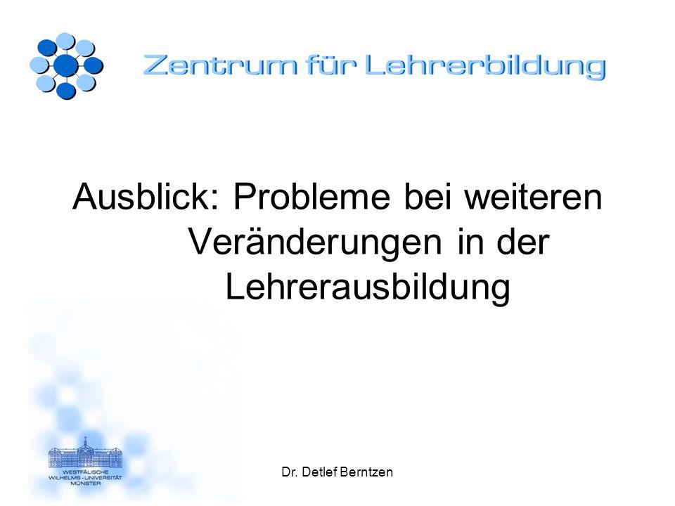 Dr. Detlef Berntzen Ausblick: Probleme bei weiteren Veränderungen in der Lehrerausbildung