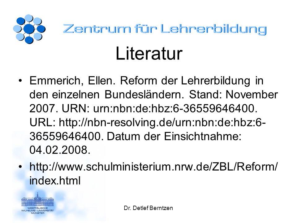 Dr. Detlef Berntzen Literatur Emmerich, Ellen. Reform der Lehrerbildung in den einzelnen Bundesländern. Stand: November 2007. URN: urn:nbn:de:hbz:6-36