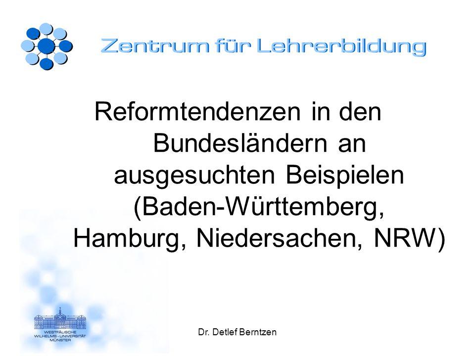 Dr. Detlef Berntzen Reformtendenzen in den Bundesländern an ausgesuchten Beispielen (Baden-Württemberg, Hamburg, Niedersachen, NRW)
