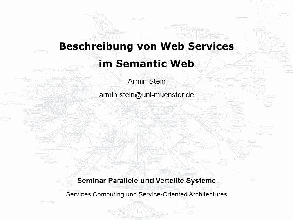 Beschreibung von Web Services im Semantic Web Seminar Parallele und Verteilte Systeme Services Computing und Service-Oriented Architectures Armin Stei