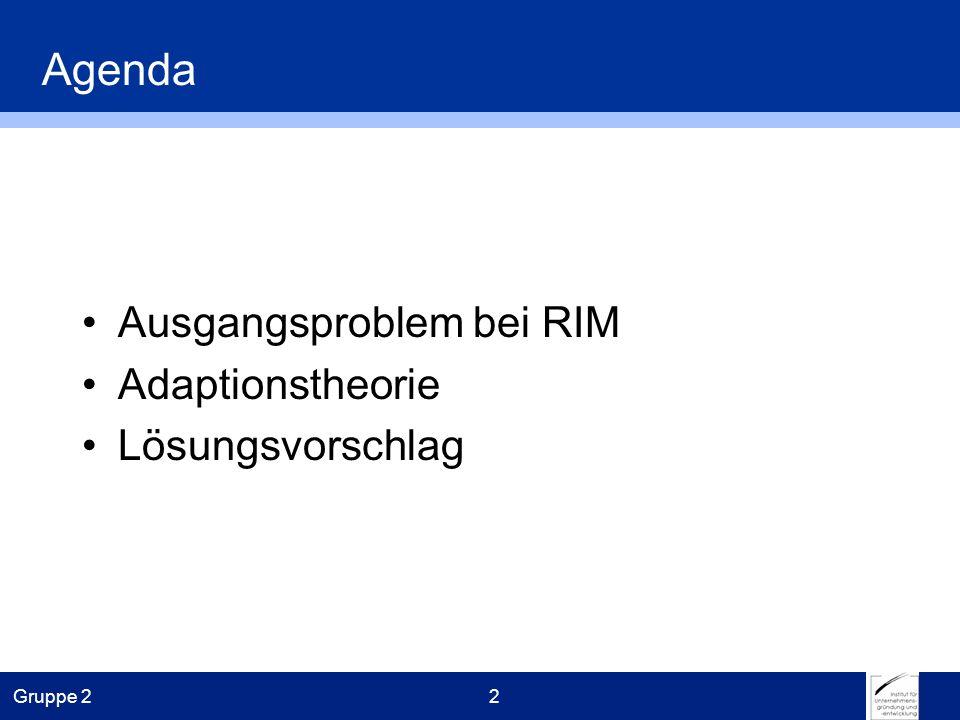 Gruppe 22 Agenda Ausgangsproblem bei RIM Adaptionstheorie Lösungsvorschlag
