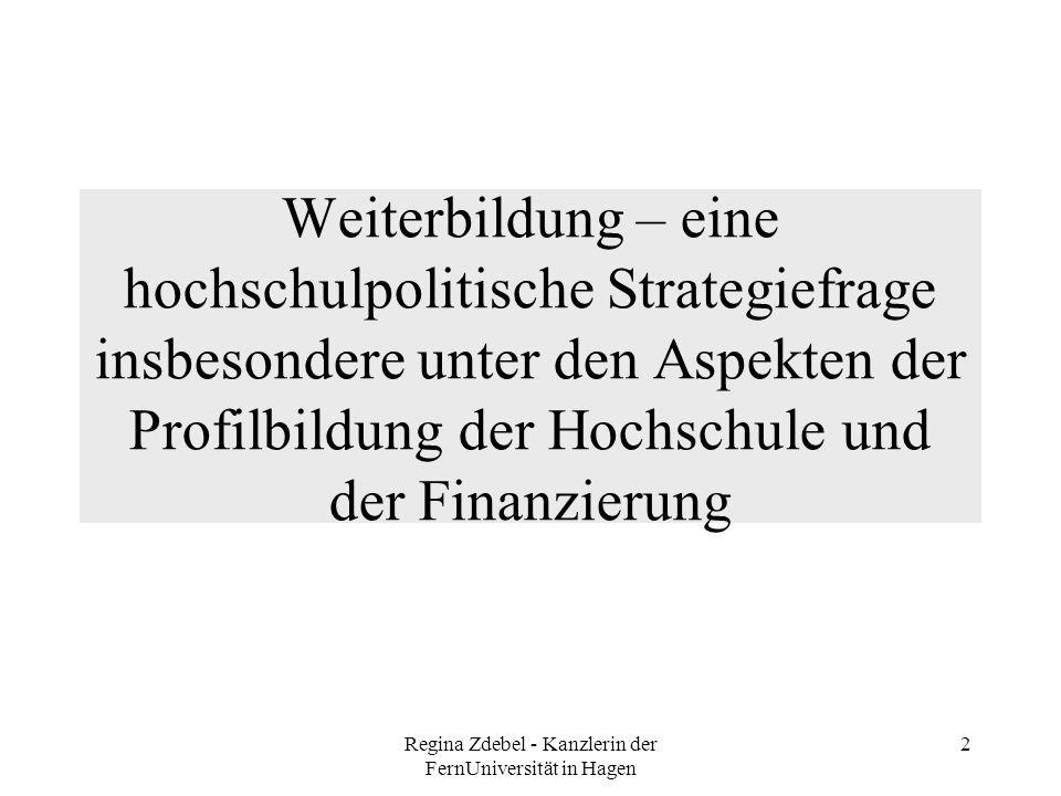 Regina Zdebel - Kanzlerin der FernUniversität in Hagen 2 Weiterbildung – eine hochschulpolitische Strategiefrage insbesondere unter den Aspekten der P