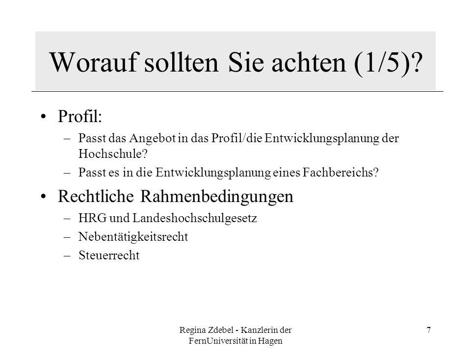 Regina Zdebel - Kanzlerin der FernUniversität in Hagen 7 Worauf sollten Sie achten (1/5)? Profil: –Passt das Angebot in das Profil/die Entwicklungspla