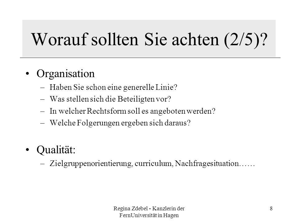 Regina Zdebel - Kanzlerin der FernUniversität in Hagen 8 Worauf sollten Sie achten (2/5)? Organisation –Haben Sie schon eine generelle Linie? –Was ste