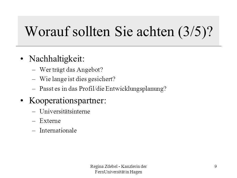 Regina Zdebel - Kanzlerin der FernUniversität in Hagen 9 Worauf sollten Sie achten (3/5)? Nachhaltigkeit: –Wer trägt das Angebot? –Wie lange ist dies