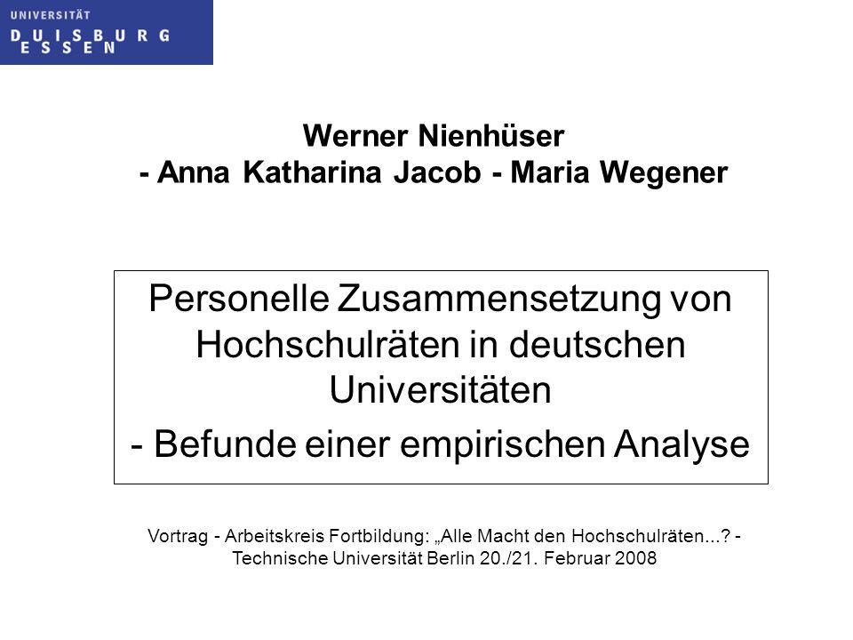 Werner Nienhüser - Anna Katharina Jacob - Maria Wegener Personelle Zusammensetzung von Hochschulräten in deutschen Universitäten - Befunde einer empir