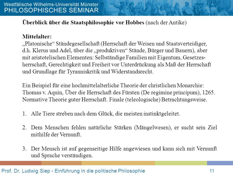 Prof. Dr. Ludwig Siep - Einführung in die politische Philosophie11 Überblick über die Staatsphilosophie vor Hobbes (nach der Antike) Mittelalter: Plat