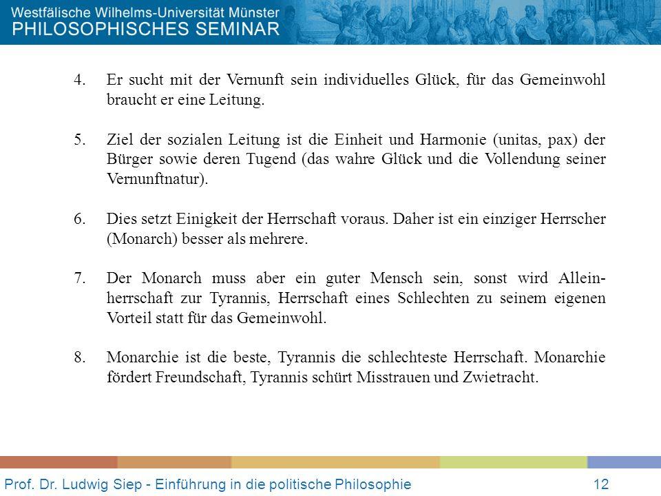 Prof. Dr. Ludwig Siep - Einführung in die politische Philosophie12 4. Er sucht mit der Vernunft sein individuelles Glück, für das Gemeinwohl braucht e