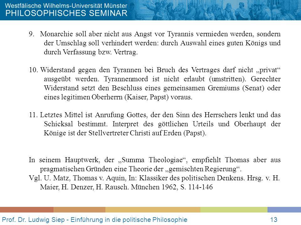 Prof. Dr. Ludwig Siep - Einführung in die politische Philosophie13 9.Monarchie soll aber nicht aus Angst vor Tyrannis vermieden werden, sondern der Um