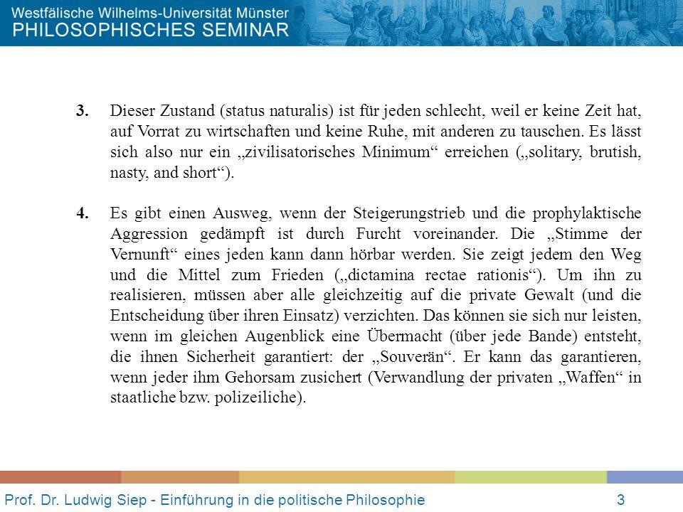 Prof. Dr. Ludwig Siep - Einführung in die politische Philosophie3 3. Dieser Zustand (status naturalis) ist für jeden schlecht, weil er keine Zeit hat,