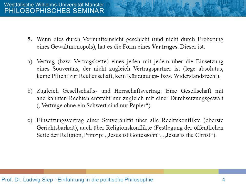 Prof. Dr. Ludwig Siep - Einführung in die politische Philosophie4 5. Wenn dies durch Vernunfteinsicht geschieht (und nicht durch Eroberung eines Gewal