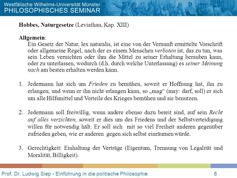 Prof. Dr. Ludwig Siep - Einführung in die politische Philosophie6 Hobbes, Naturgesetze (Leviathan, Kap. XIII) Allgemein: Ein Gesetz der Natur, lex nat