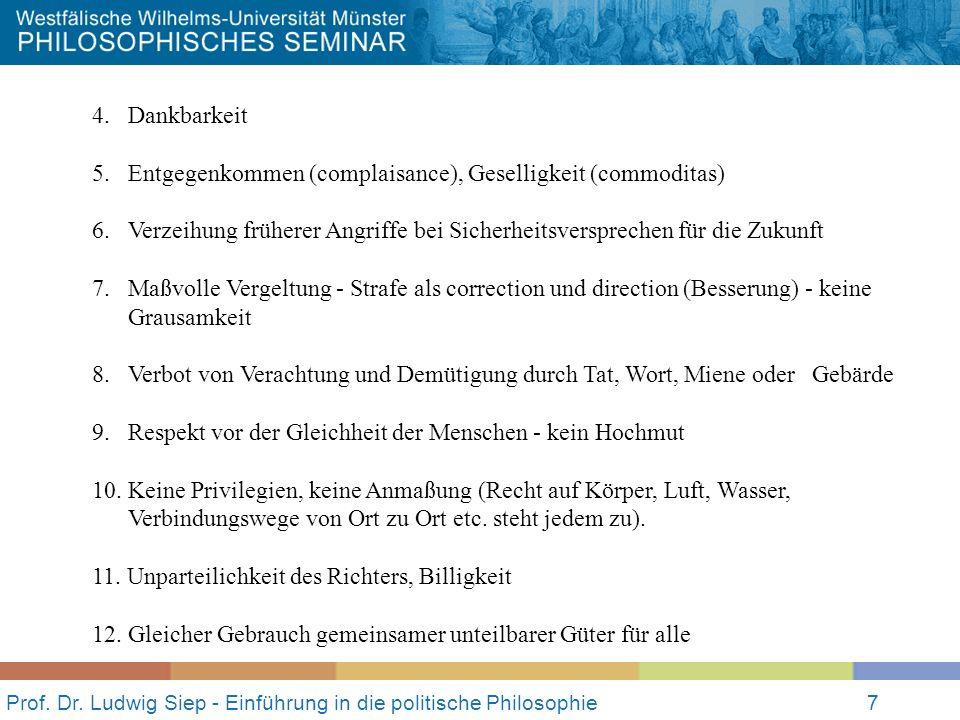 Prof. Dr. Ludwig Siep - Einführung in die politische Philosophie7 4.Dankbarkeit 5.Entgegenkommen (complaisance), Geselligkeit (commoditas) 6. Verzeihu