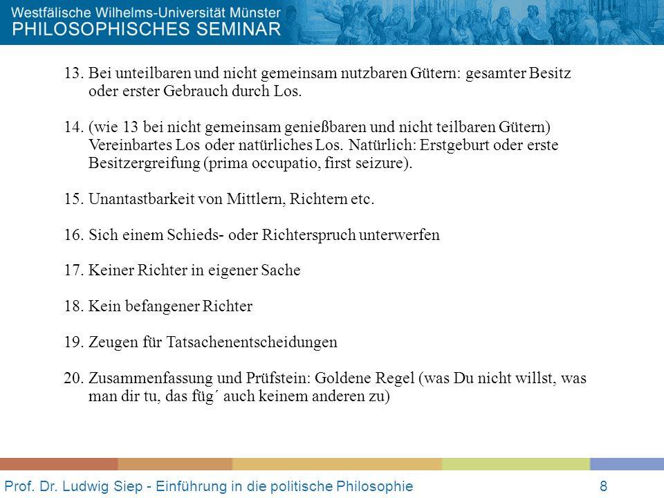 Prof. Dr. Ludwig Siep - Einführung in die politische Philosophie8 13.Bei unteilbaren und nicht gemeinsam nutzbaren Gütern: gesamter Besitz oder erster