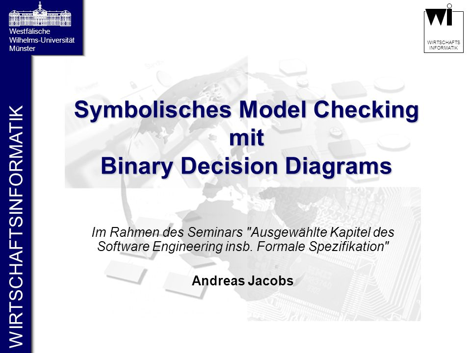 2 WIRTSCHAFTS INFORMATIKGliederung 1.Motivation 2.Model Checking 3.Binary Decision Diagrams 4.Symbolisches Model Checking 5.Fazit
