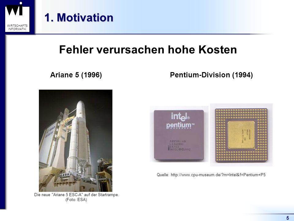 5 WIRTSCHAFTS INFORMATIK 1. Motivation Pentium-Division (1994) Fehler verursachen hohe Kosten Ariane 5 (1996) Die neue