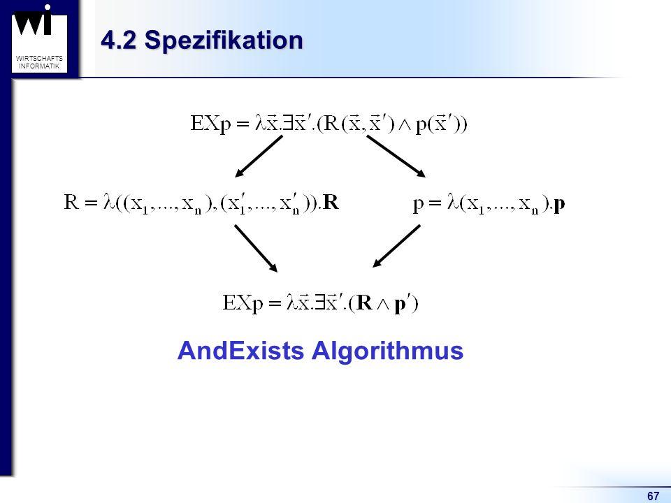 67 WIRTSCHAFTS INFORMATIK 4.2 Spezifikation AndExists Algorithmus