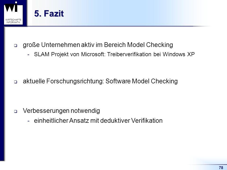 78 WIRTSCHAFTS INFORMATIK 5. Fazit große Unternehmen aktiv im Bereich Model Checking -SLAM Projekt von Microsoft: Treiberverifikation bei Windows XP a