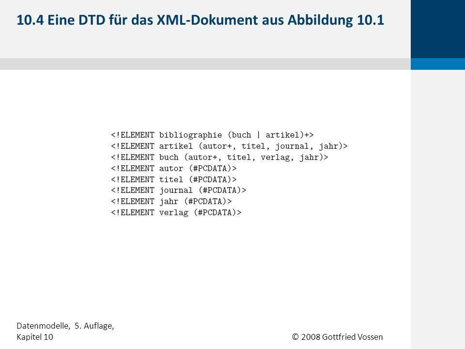 © 2008 Gottfried Vossen 10.4 Eine DTD für das XML-Dokument aus Abbildung 10.1 Datenmodelle, 5.