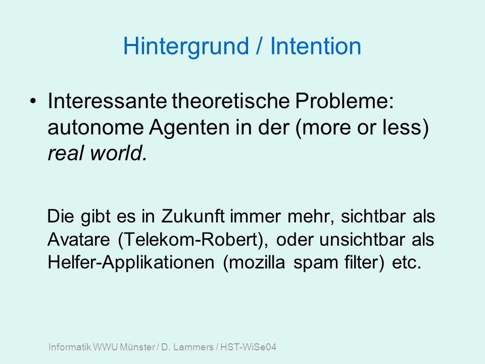 Hintergrund / Intention Interessante theoretische Probleme: autonome Agenten in der (more or less) real world.