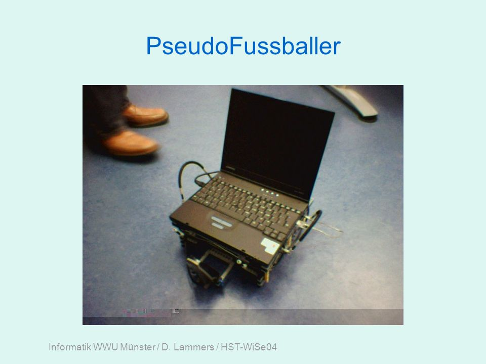 Informatik WWU Münster / D. Lammers / HST-WiSe04 PseudoFussballer