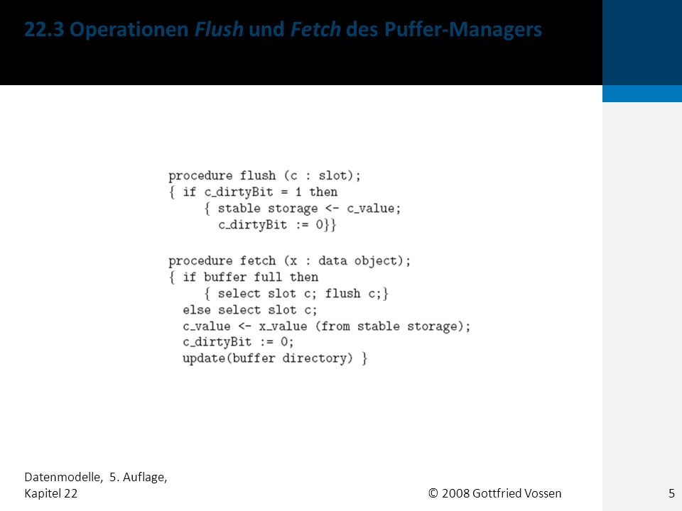 © 2008 Gottfried Vossen 22.3 Operationen Flush und Fetch des Puffer-Managers 5 Datenmodelle, 5.
