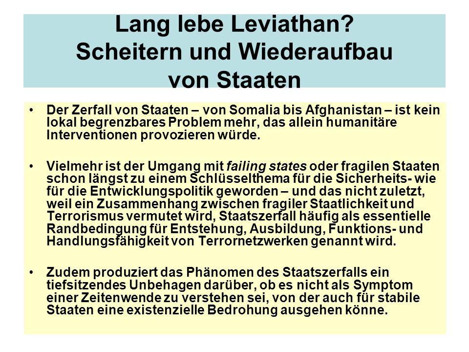 Lang lebe Leviathan? Scheitern und Wiederaufbau von Staaten Der Zerfall von Staaten – von Somalia bis Afghanistan – ist kein lokal begrenzbares Proble