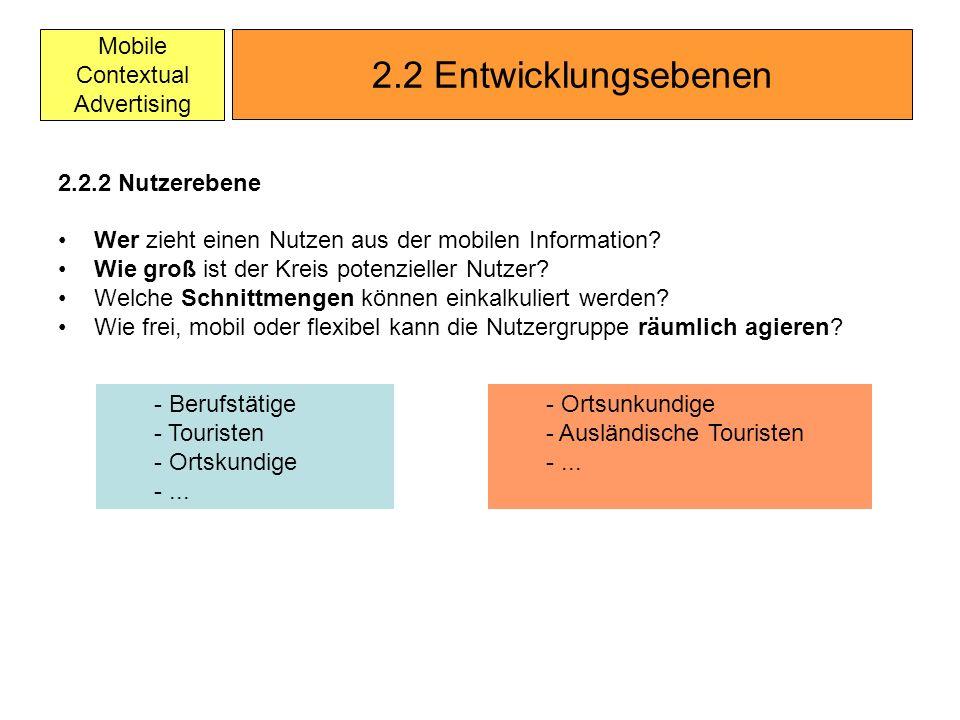 Mobile Contextual Advertising 2.2.2 Nutzerebene Wer zieht einen Nutzen aus der mobilen Information? Wie groß ist der Kreis potenzieller Nutzer? Welche