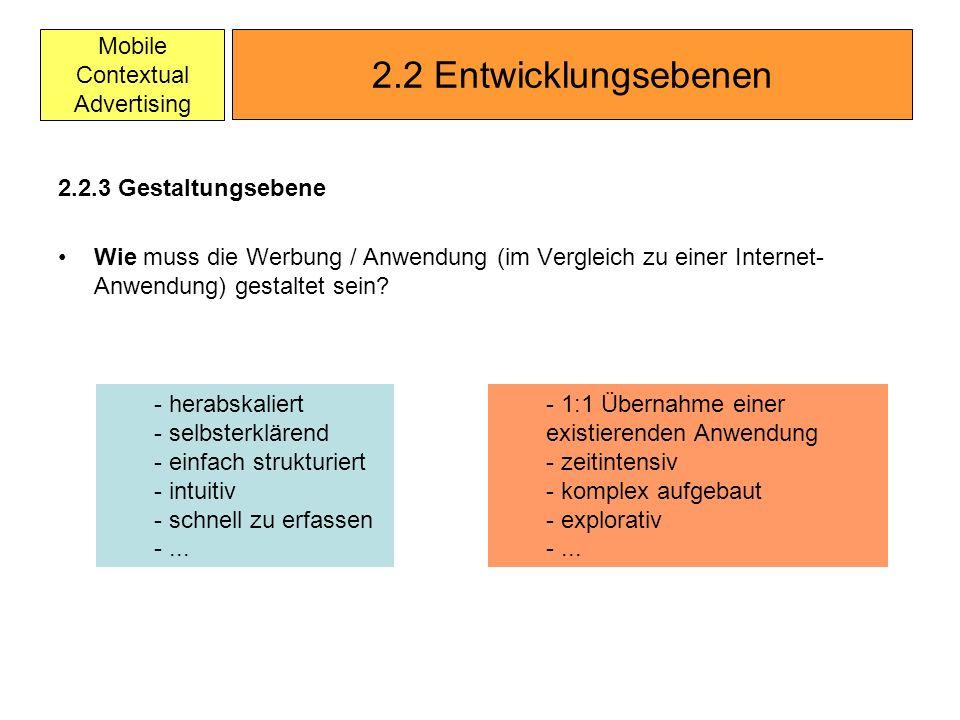 Mobile Contextual Advertising 2.2.3 Gestaltungsebene Wie muss die Werbung / Anwendung (im Vergleich zu einer Internet- Anwendung) gestaltet sein? 2.2