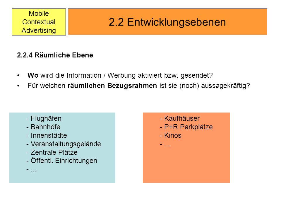 Mobile Contextual Advertising 2.2.4 Räumliche Ebene Wo wird die Information / Werbung aktiviert bzw. gesendet? Für welchen räumlichen Bezugsrahmen ist
