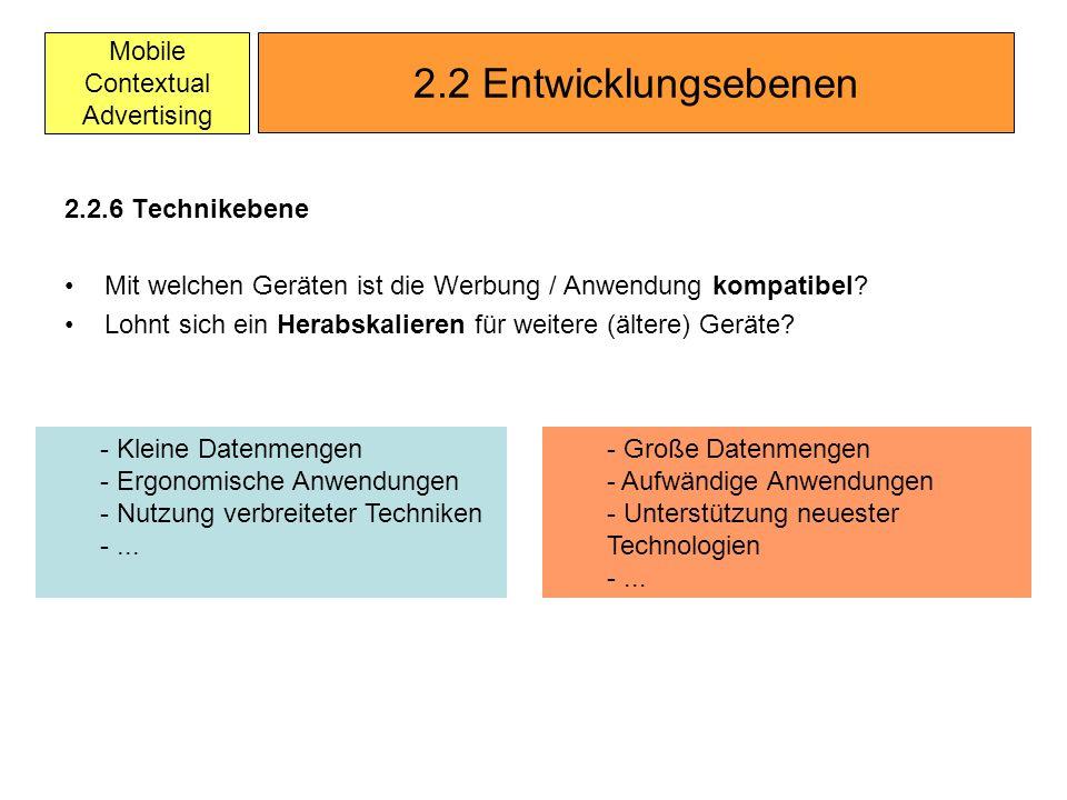 Mobile Contextual Advertising 2.2.6 Technikebene Mit welchen Geräten ist die Werbung / Anwendung kompatibel? Lohnt sich ein Herabskalieren für weitere
