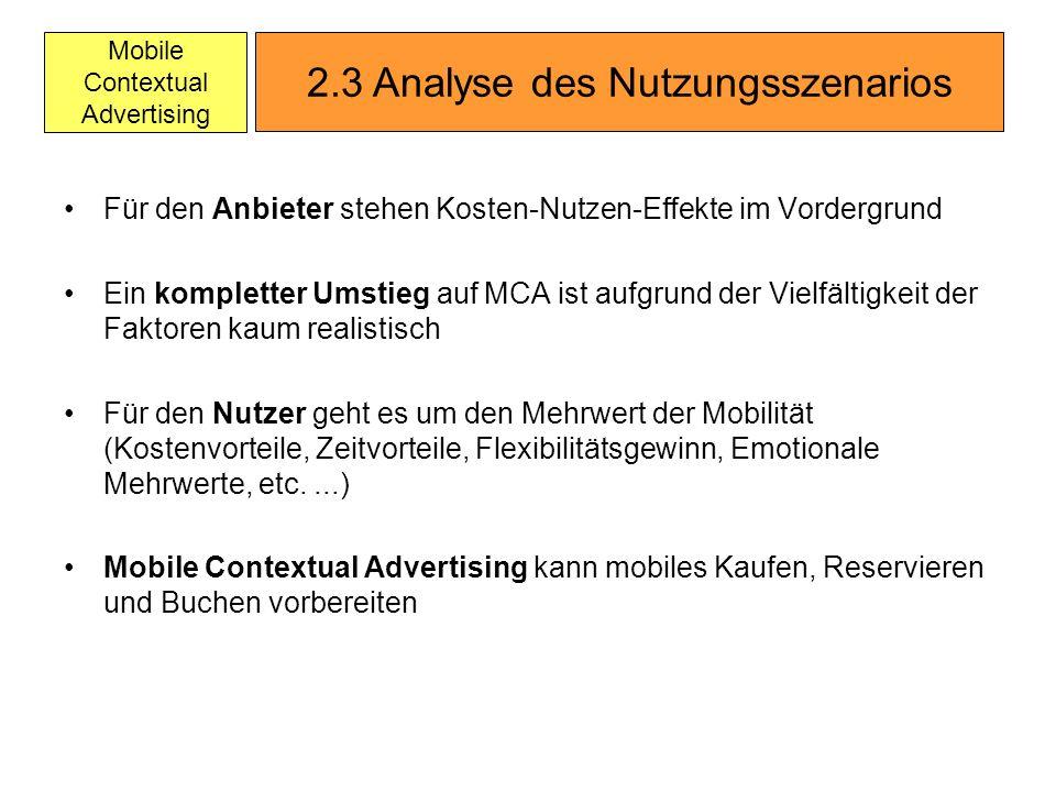 Mobile Contextual Advertising Für den Anbieter stehen Kosten-Nutzen-Effekte im Vordergrund Ein kompletter Umstieg auf MCA ist aufgrund der Vielfältigk