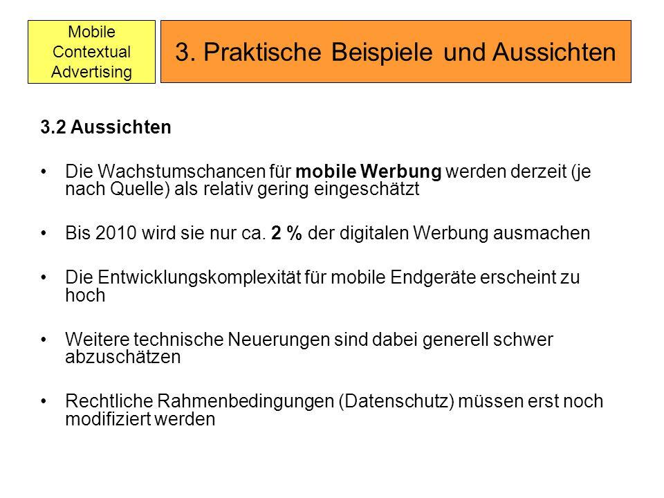 Mobile Contextual Advertising 3.2 Aussichten Die Wachstumschancen für mobile Werbung werden derzeit (je nach Quelle) als relativ gering eingeschätzt B