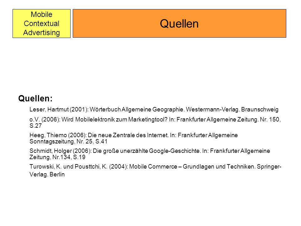 Mobile Contextual Advertising Quellen: Leser, Hartmut (2001): Wörterbuch Allgemeine Geographie. Westermann-Verlag. Braunschweig o.V. (2006): Wird Mobi
