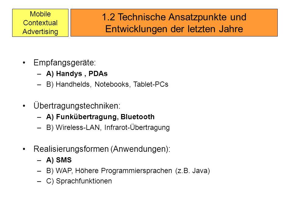 Mobile Contextual Advertising 1.2 Technische Ansatzpunkte und Entwicklungen der letzten Jahre Empfangsgeräte: –A) Handys, PDAs –B) Handhelds, Notebook