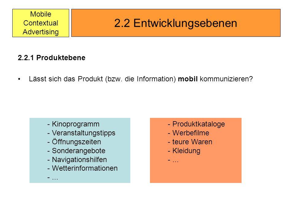 Mobile Contextual Advertising 2.2.1 Produktebene Lässt sich das Produkt (bzw. die Information) mobil kommunizieren? 2.2 Entwicklungsebenen - Kinoprogr