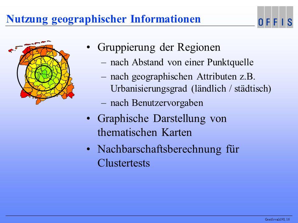 Greifswald 98, 16 Nutzung geographischer Informationen Gruppierung der Regionen –nach Abstand von einer Punktquelle –nach geographischen Attributen z.B.