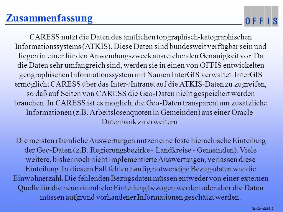 Greifswald 98, 3 Zusammenfassung CARESS nutzt die Daten des amtlichen topgraphisch-katographischen Informationssystems (ATKIS). Diese Daten sind bunde